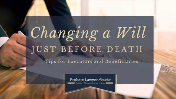 Changing a will just before death