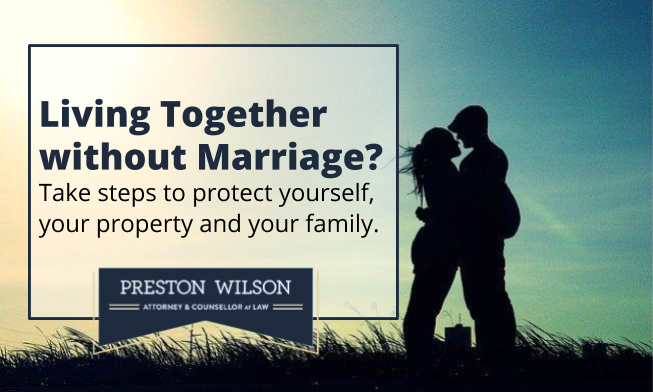 Living together without marriage. Take steps to protect yourself, your property and your family.